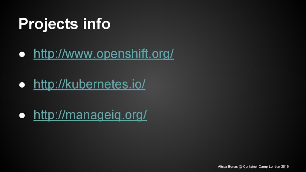 Projects info ● http://www.openshift.org/ ● htt...
