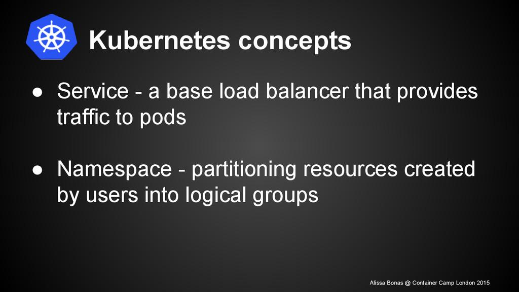 Kubernetes concepts ● Service - a base load bal...