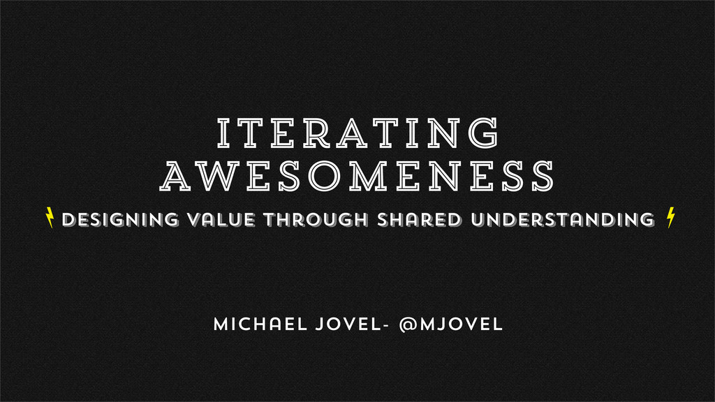 Iterating Awesomeness Designing Value Through S...
