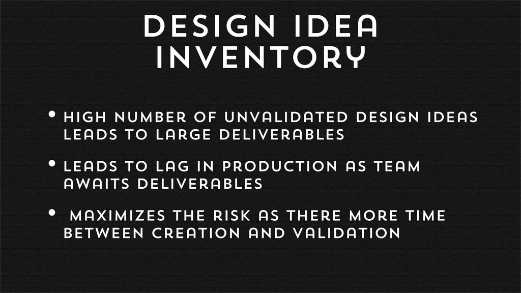 Design Idea Inventory •high number of unvalidat...