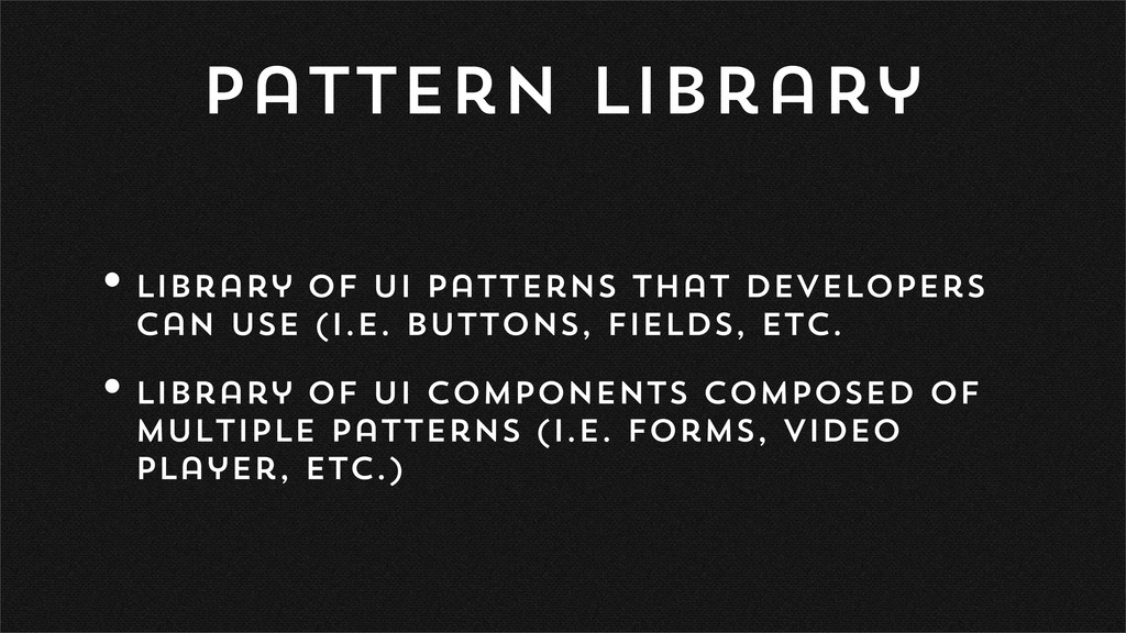 Pattern Library •Library of UI Patterns that de...