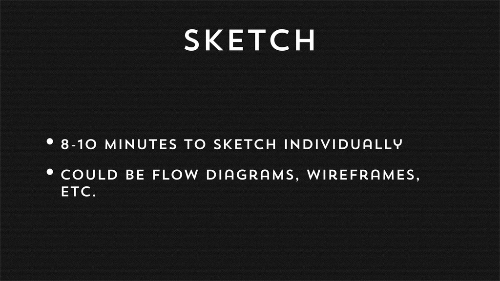 Sketch •8-10 minutes to sketch individually •Co...