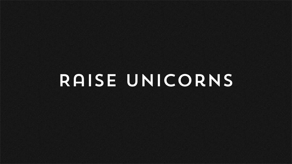Raise Unicorns