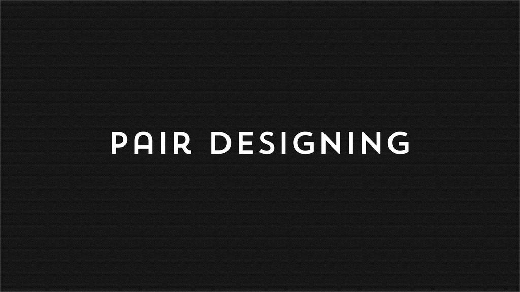 Pair Designing