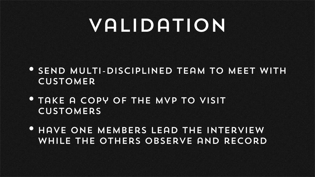 Validation •send multi-disciplined team to meet...