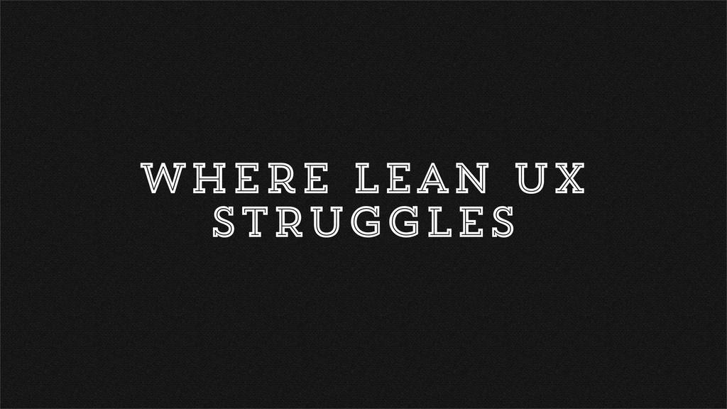 where Lean UX STRUGGLES