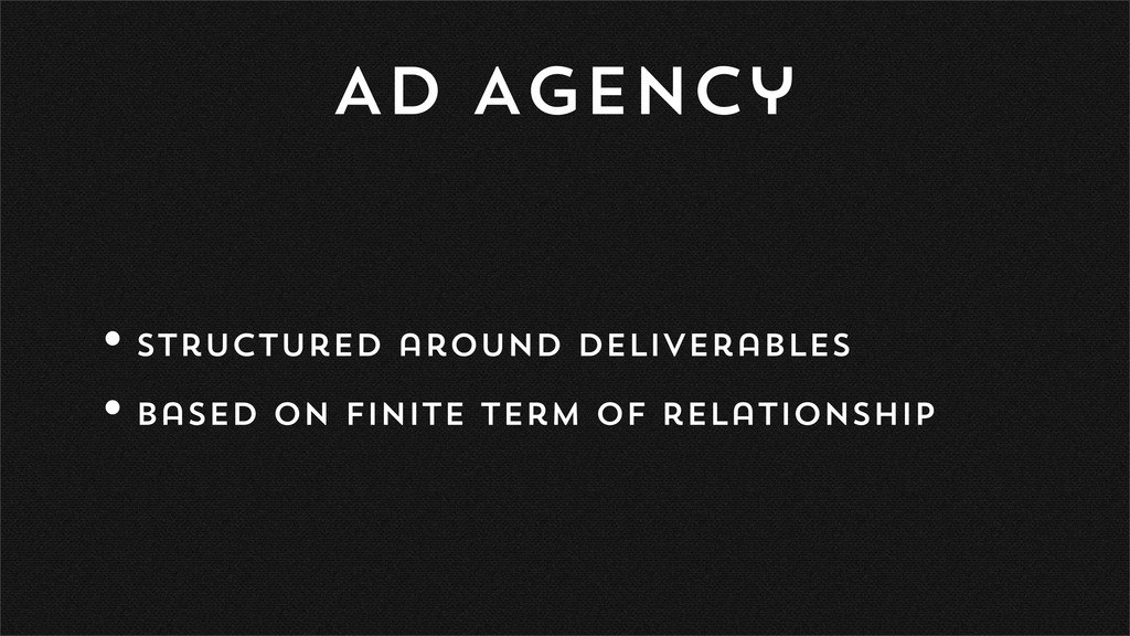 AD Agency •Structured around deliverables •Base...