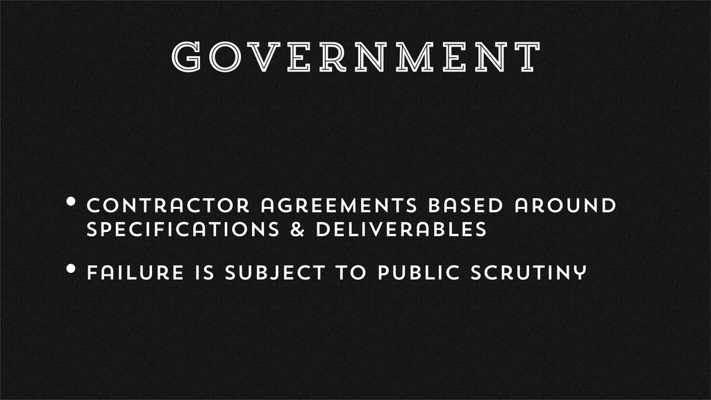 Government •Contractor agreements based around ...