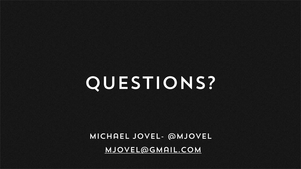 Questions? Michael Jovel- @mjovel mjovel@gmail....