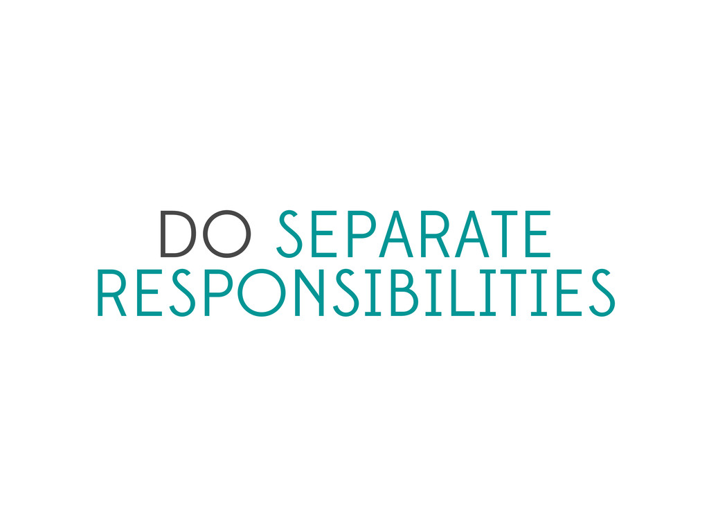 DO SEPARATE RESPONSIBILITIES