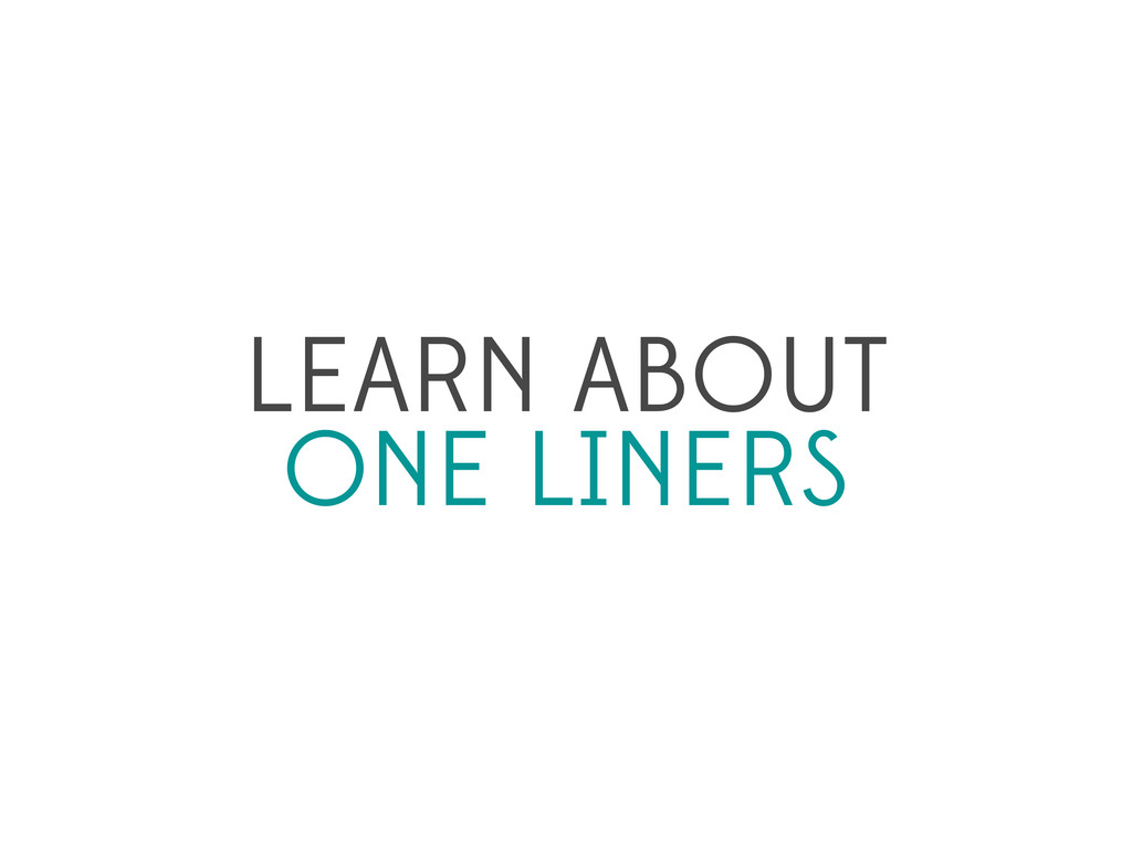 LEARN ABOUT ONE LINERS