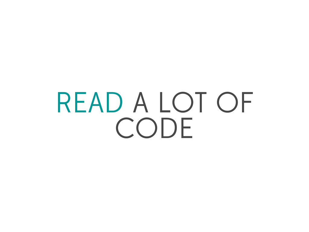 READ A LOT OF CODE