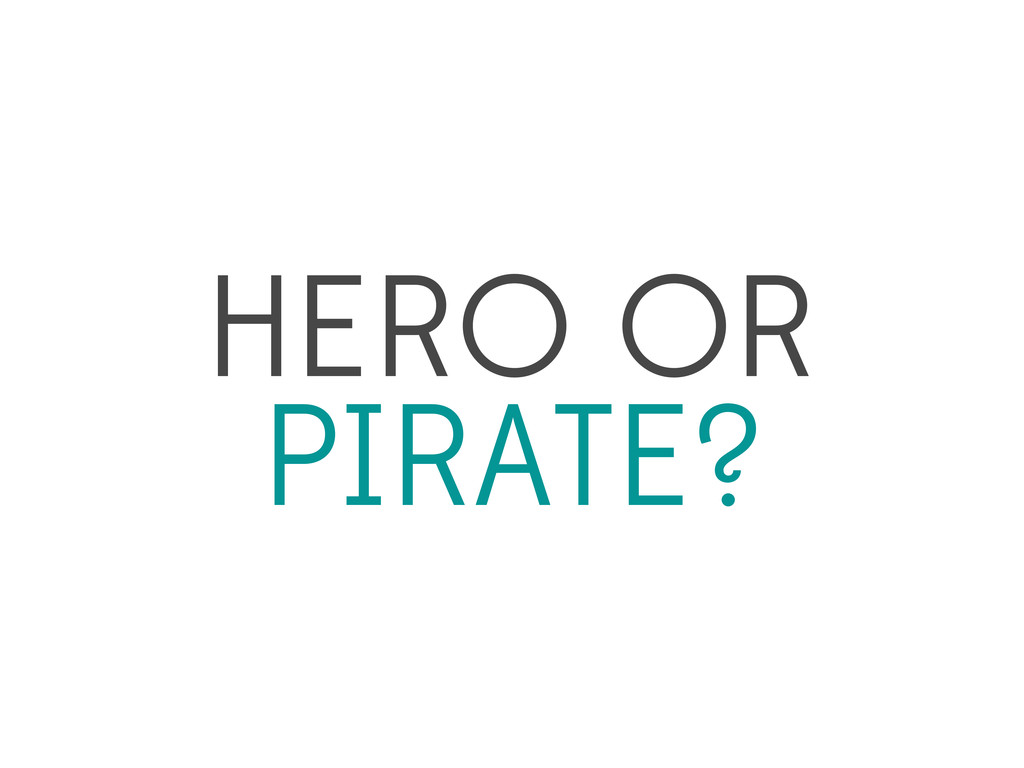 HERO OR PIRATE?