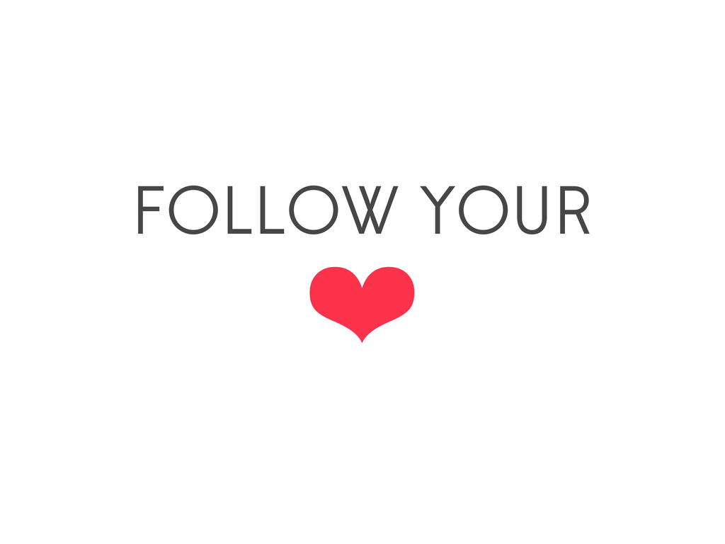 FOLLOW YOUR ❤