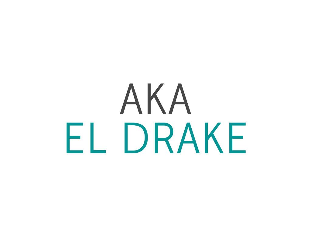 AKA EL DRAKE