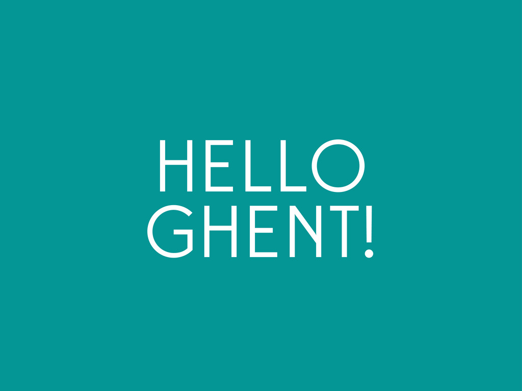 HELLO GHENT!