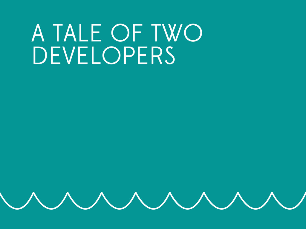 A TALE OF TWO DEVELOPERS