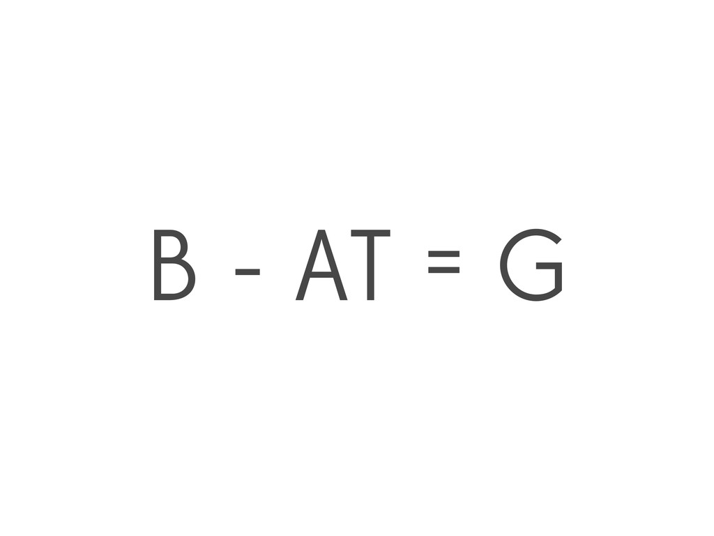 B - AT = G