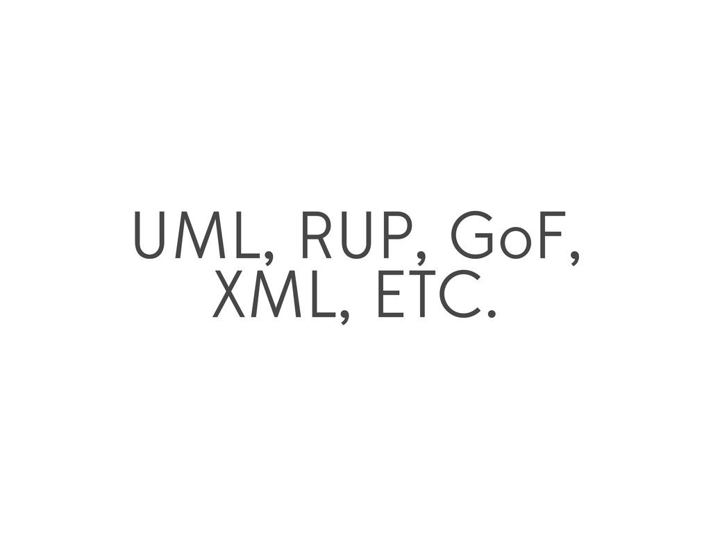 UML, RUP, GoF, XML, ETC.
