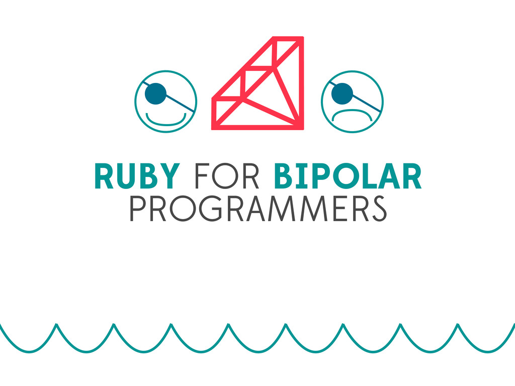 RUBY FOR BIPOLAR PROGRAMMERS
