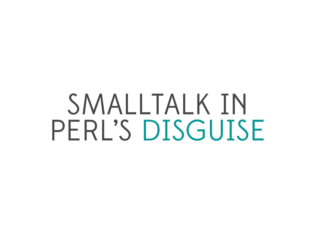 SMALLTALK IN PERL'S DISGUISE