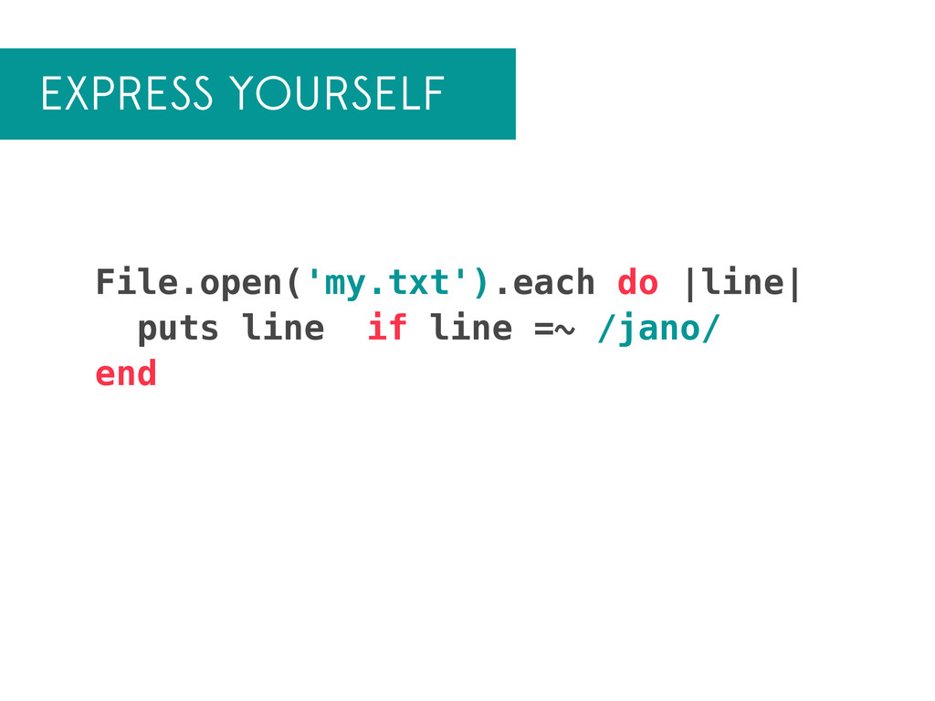 EXPRESS YOURSELF File.open('my.txt').each do |l...