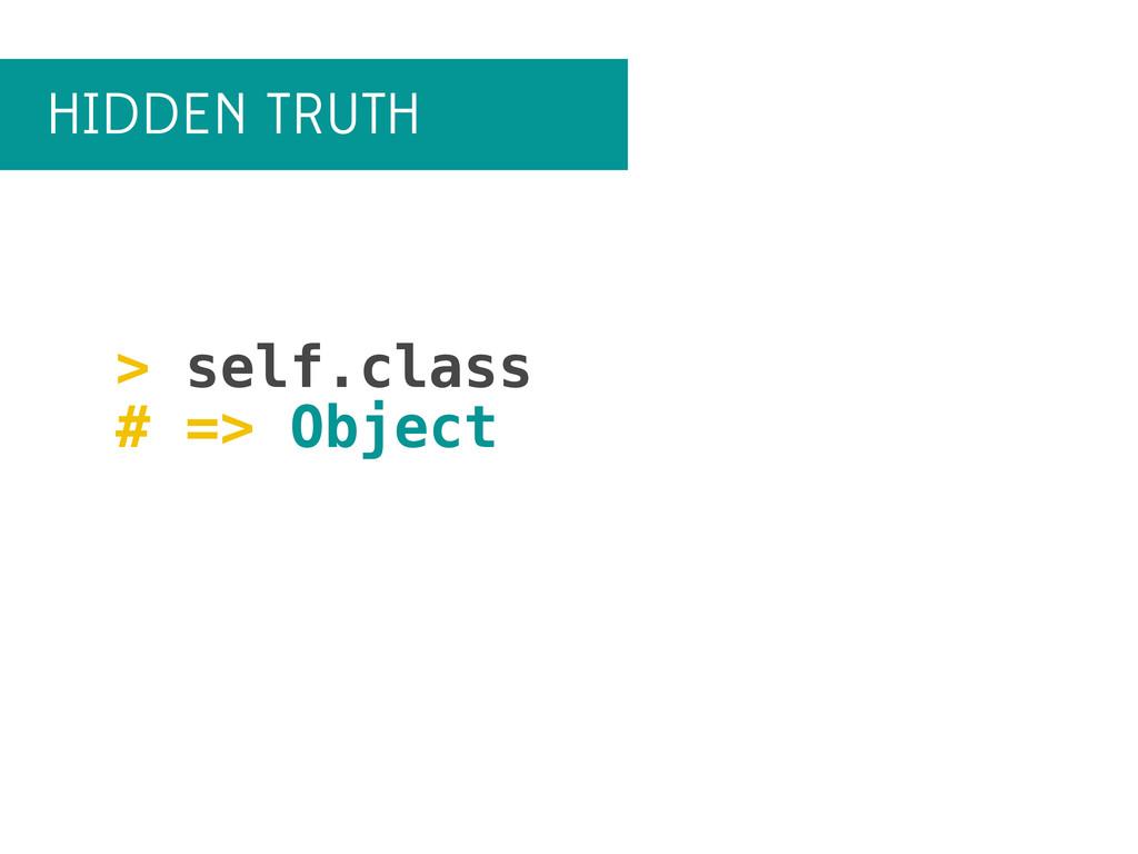 HIDDEN TRUTH > self.class # => Object