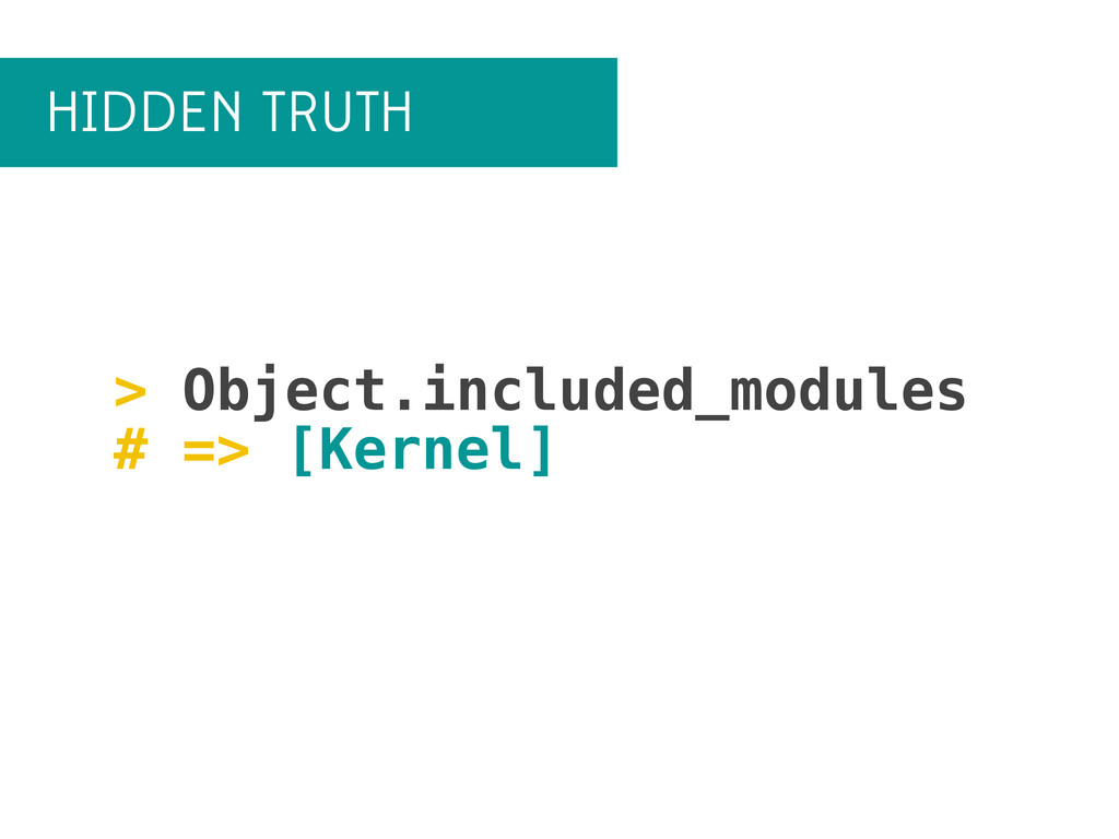 HIDDEN TRUTH > Object.included_modules # => [Ke...