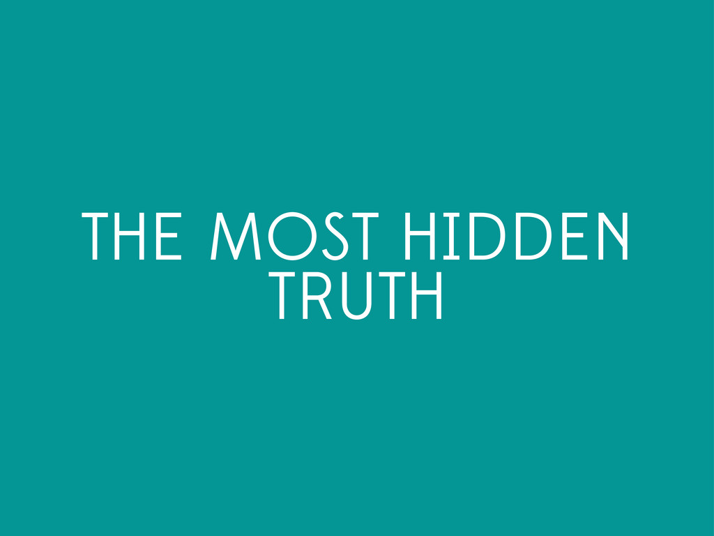 THE MOST HIDDEN TRUTH