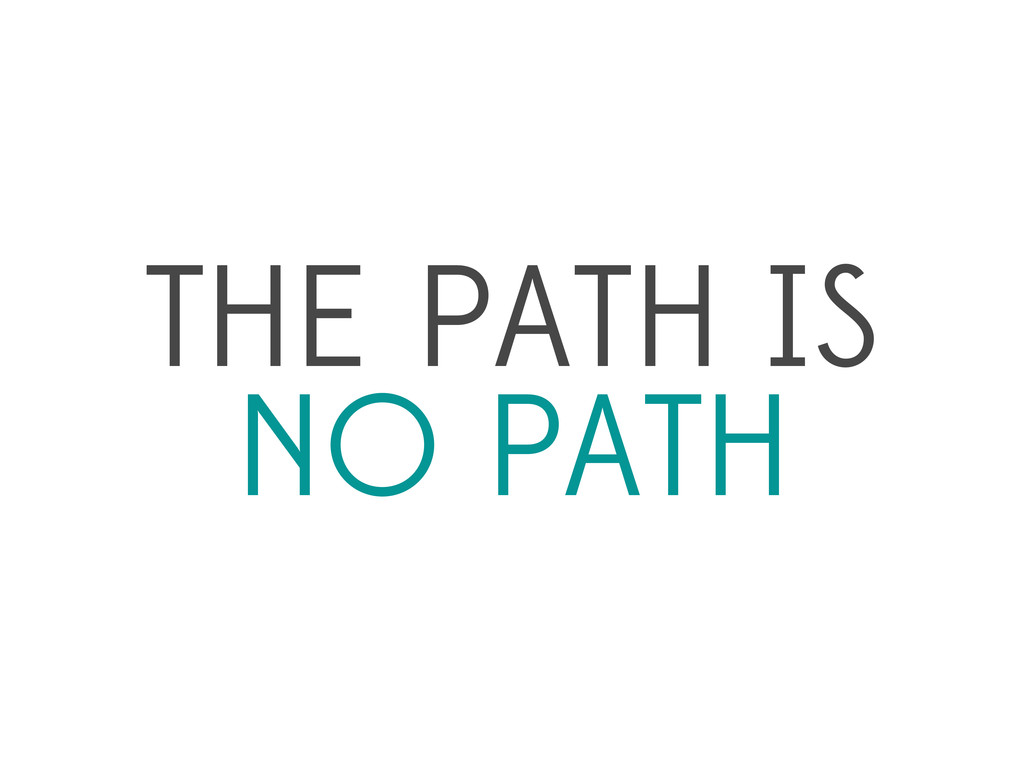 THE PATH IS NO PATH