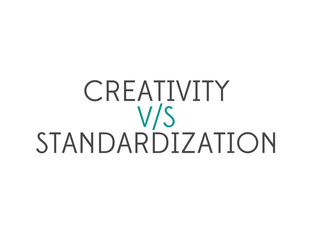 CREATIVITY V/S STANDARDIZATION