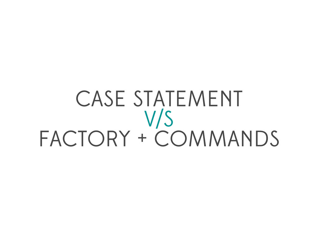 CASE STATEMENT V/S FACTORY + COMMANDS