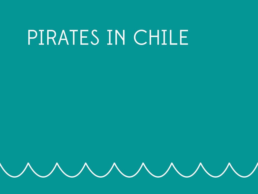 PIRATES IN CHILE