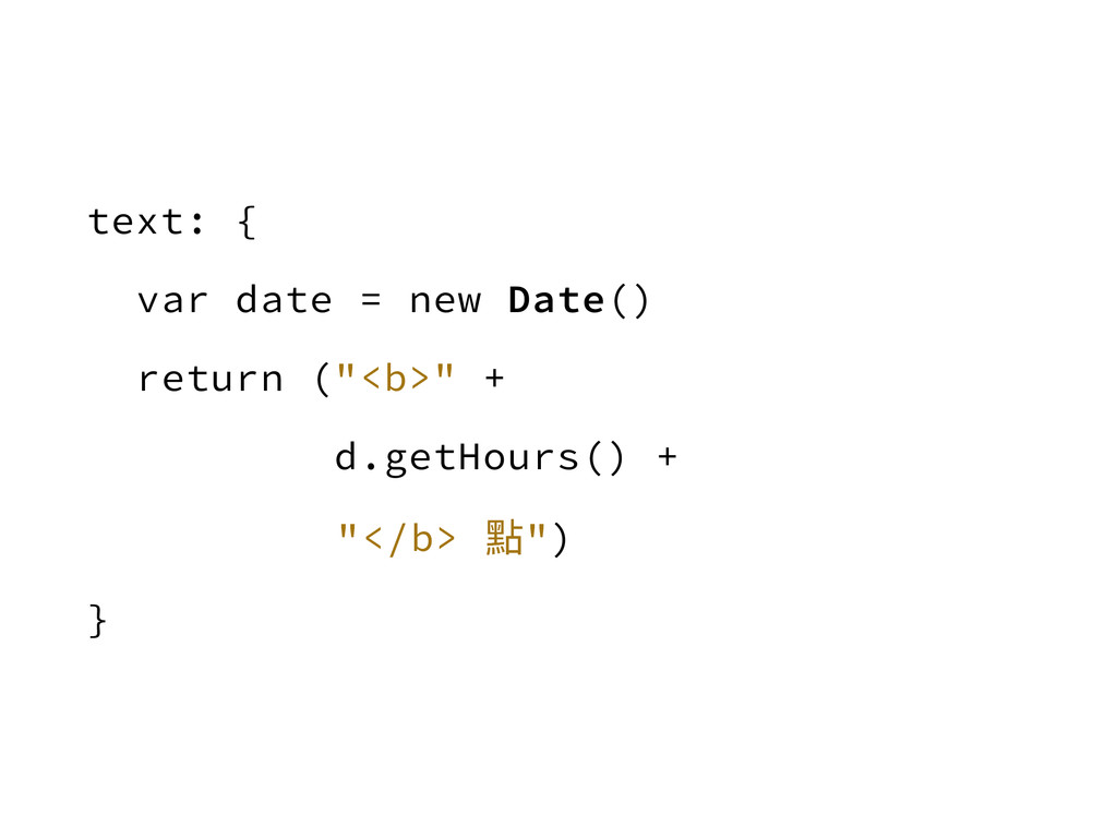 "text: { var date = new Date() return (""<b>"" + d..."