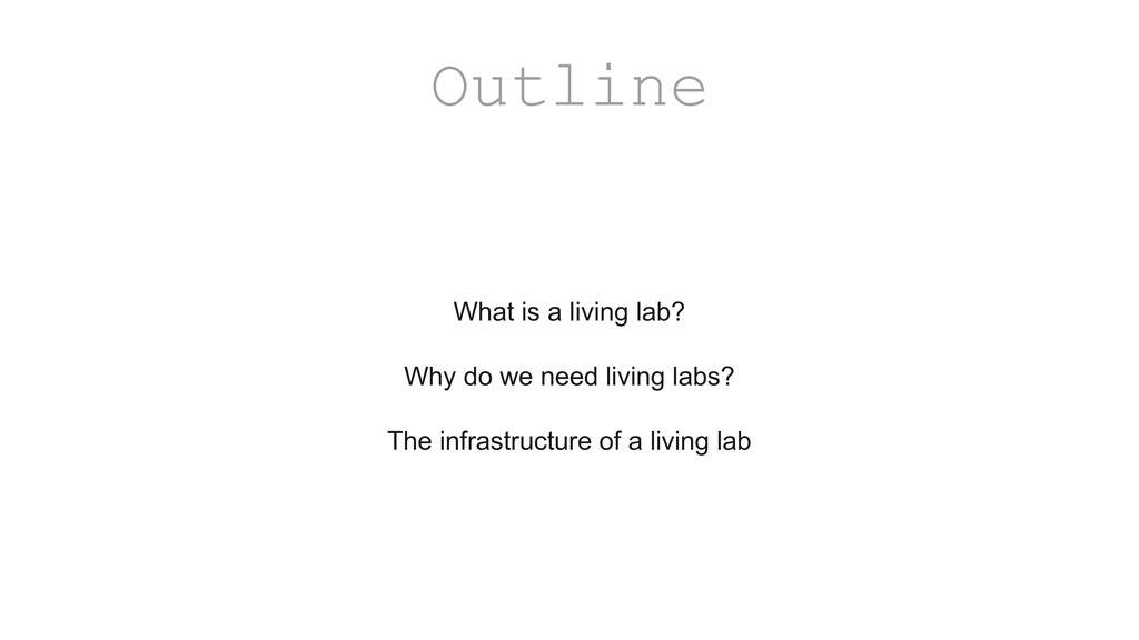Outline What is a living lab? Why do we need li...