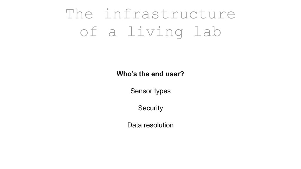 The infrastructure of a living lab Who's the en...