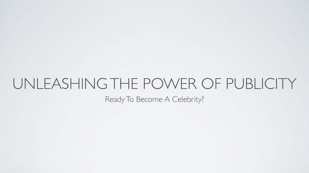 UNLEASHING THE POWER OF PUBLICITY Ready To Beco...
