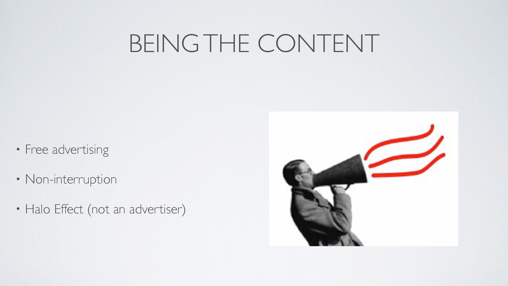 BEING THE CONTENT • Free advertising  • Non-i...