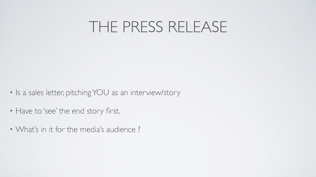 THE PRESS RELEASE • Is a sales letter, pitching...