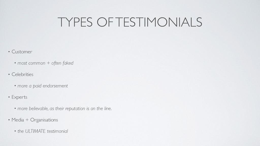 TYPES OF TESTIMONIALS • Customer  • most comm...