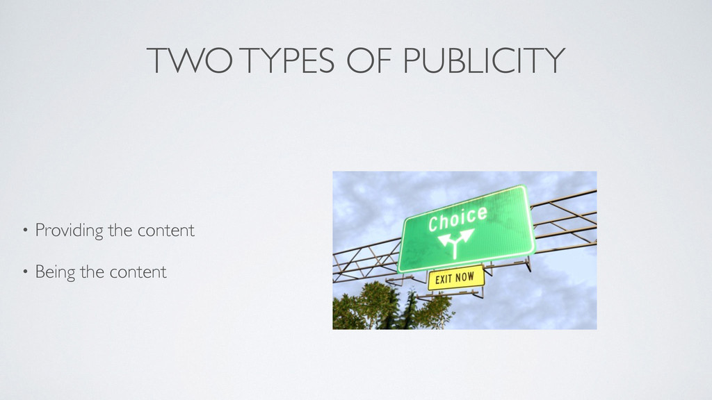 TWO TYPES OF PUBLICITY • Providing the content...