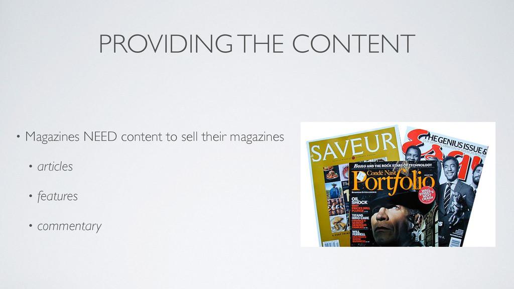 PROVIDING THE CONTENT • Magazines NEED content ...