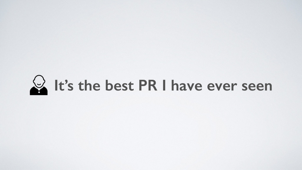 It's the best PR I have ever seen