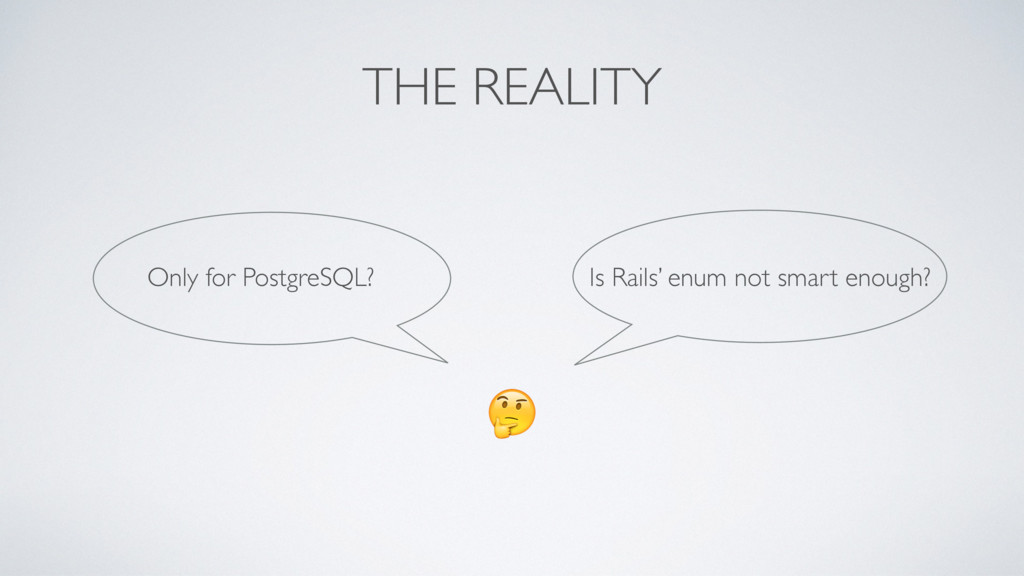 THE REALITY  Only for PostgreSQL? Is Rails' enu...