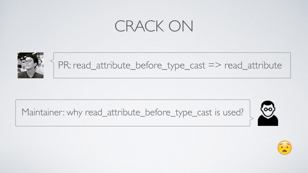 CRACK ON  PR: read_attribute_before_type_cast =...
