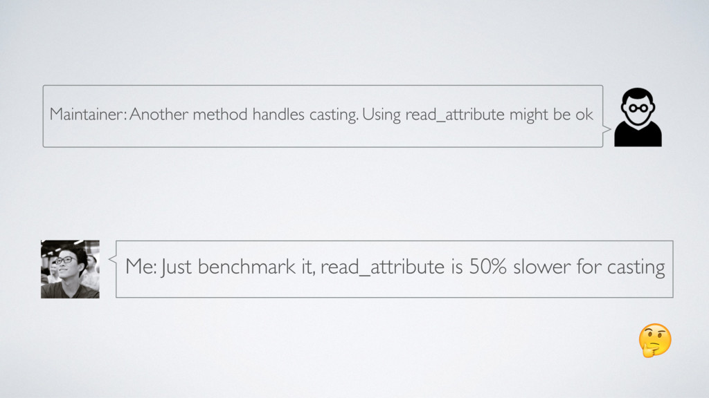 Me: Just benchmark it, read_attribute is 50% s...