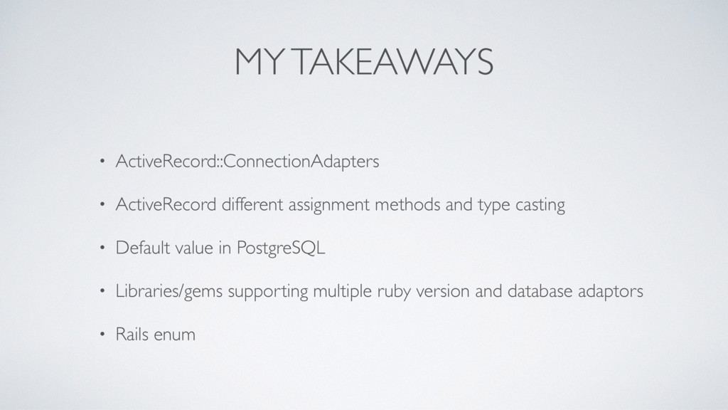 MY TAKEAWAYS • ActiveRecord::ConnectionAdapters...