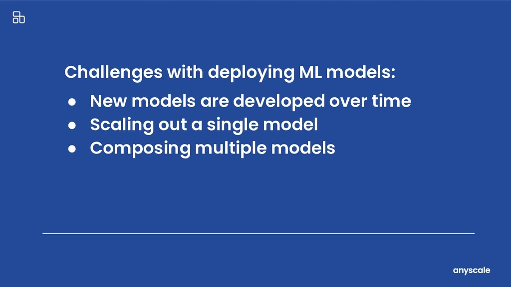 Challenges with deploying ML models: ● New mode...