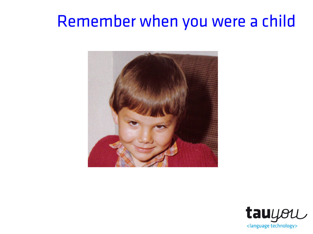 Remember when you were a child