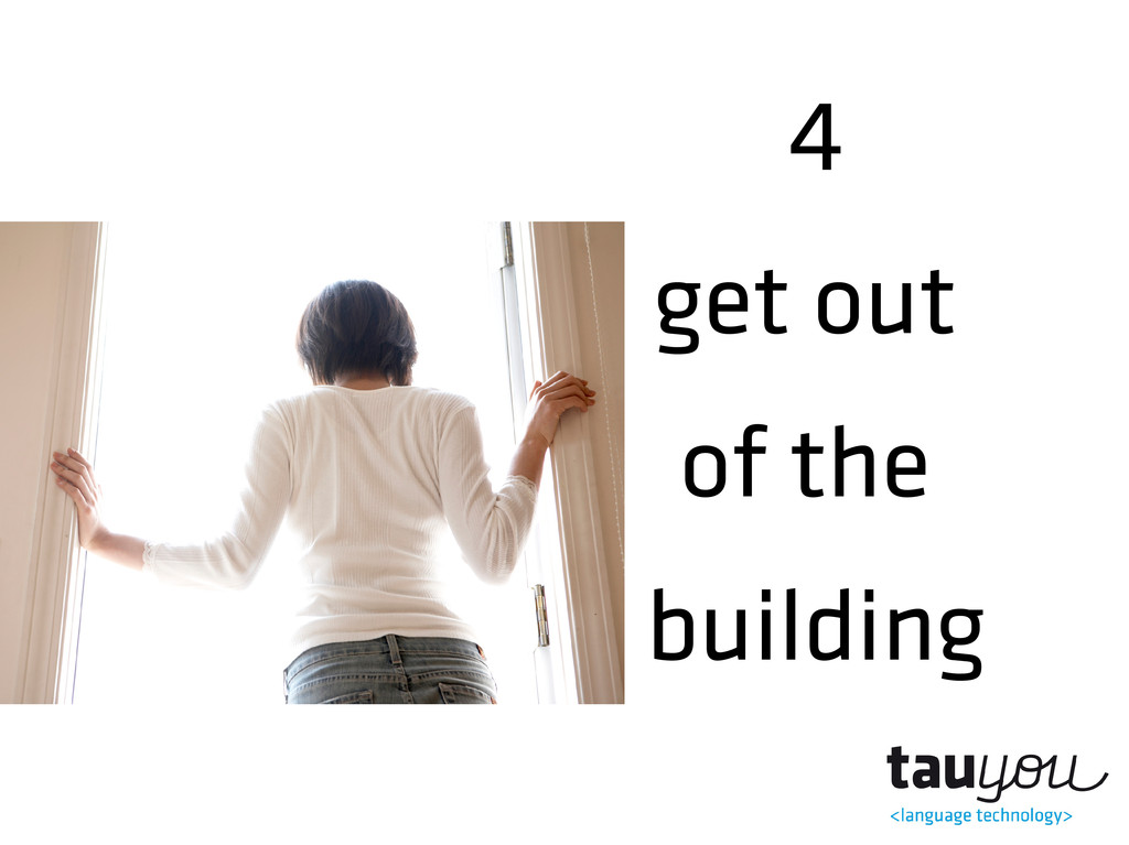4 get out of the building